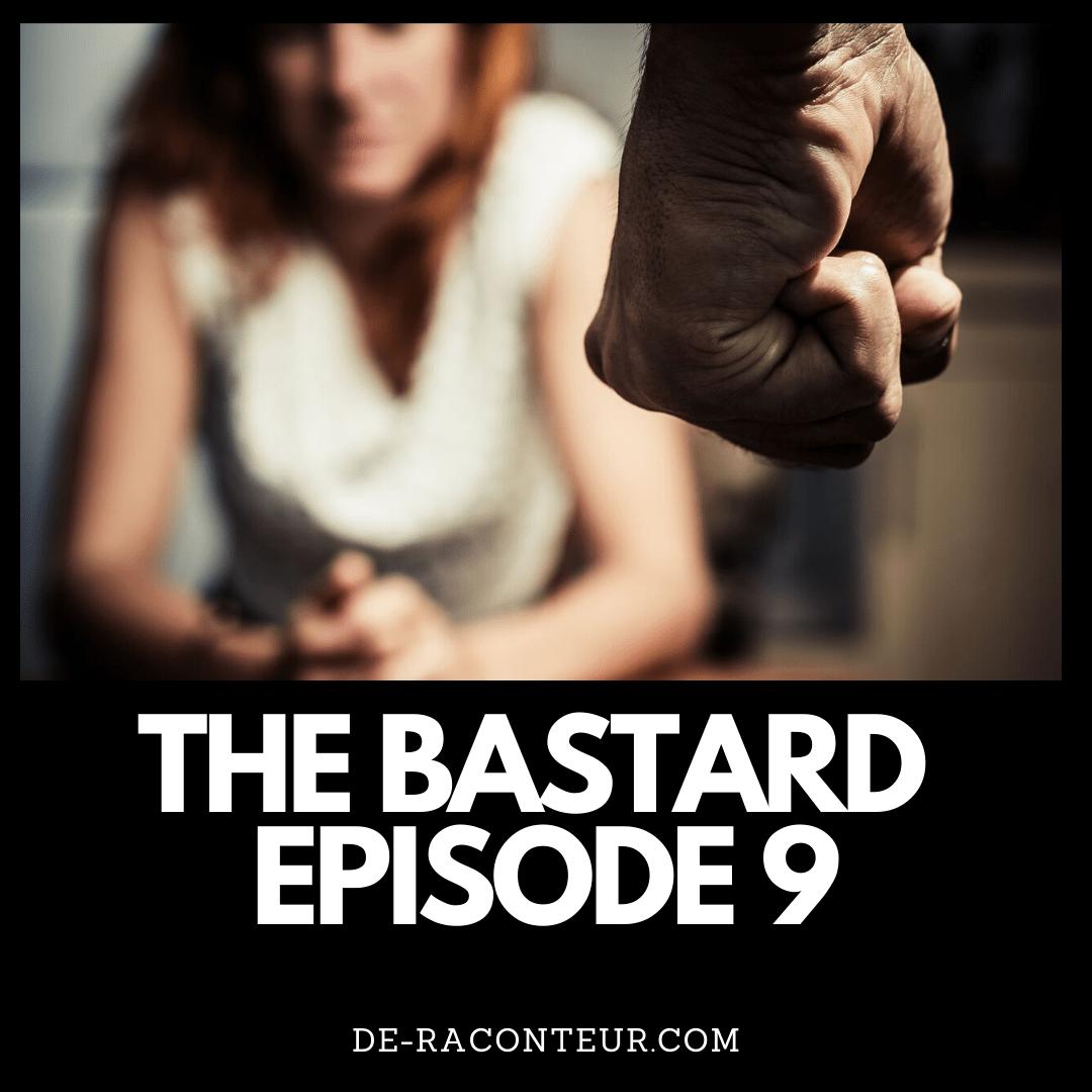 THE BASTARD EPISODE 9 BY DE-RACONTEUR