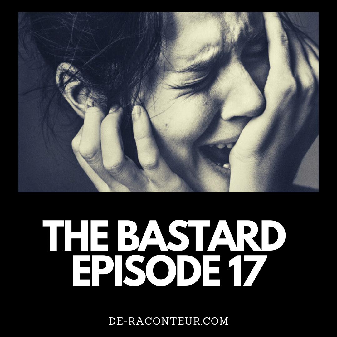 THE BASTARD EPISODE 17 BY DE-RACONTEUR