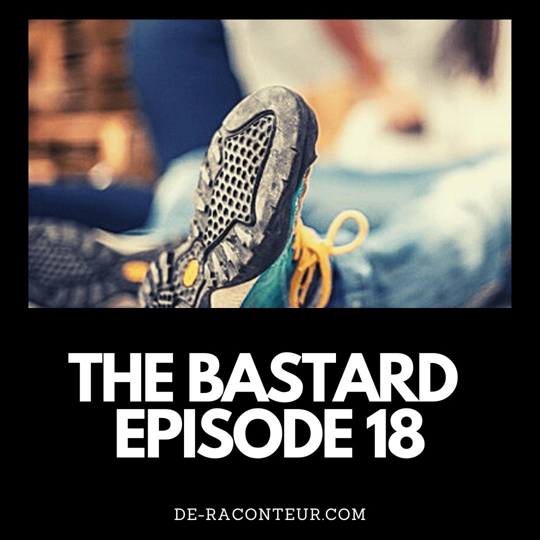 THE BASTARD EPISODE 18 BY DE-RACONTEUR